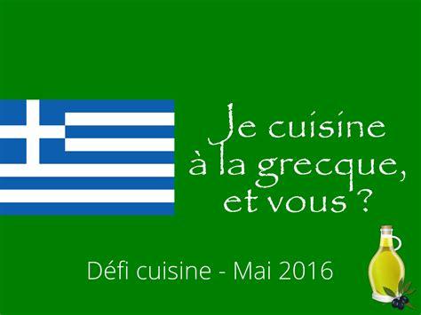 defi cuisine défi cuisine je cuisine à la grecque et vous