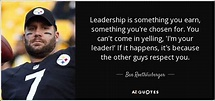 Ben Roethlisberger quote: Leadership is something you earn ...