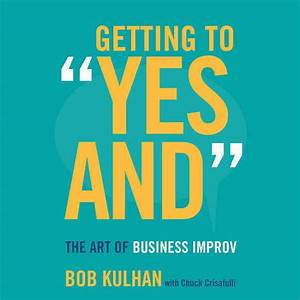 Download Getting to 'Yes And' Audiobook by Bob Kulhan for just $5 95
