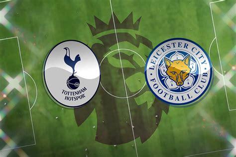 Tottenham vs Leicester City: Prediction, TV channel, live ...