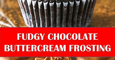 delicious fudgy chocolate buttercream frosting