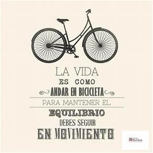 La vida es como andar en bicicleta. Para mantener el ...