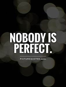 Nobody Is Perfect Möbel : imperfection quotes sayings imperfection picture quotes page 2 ~ Bigdaddyawards.com Haus und Dekorationen
