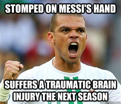 Injury Meme - stomped on messi s hand suffers a traumatic brain injury the next season pepe1 quickmeme