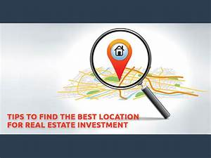 Tips to Find the Best Location for Real Estate Investment ...