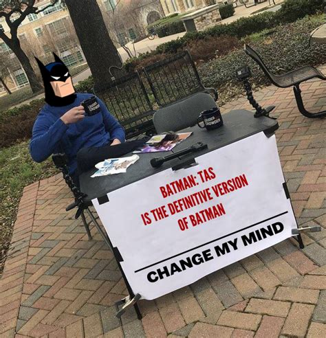 change my mind meme template the arkham are a personal second steven crowder s quot change my mind quot cus sign