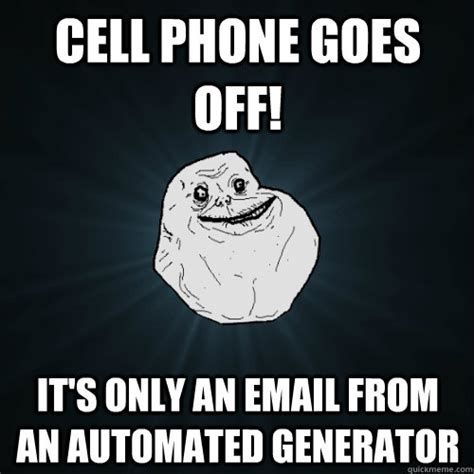 Quick Memes Generator - cell phone goes off it s only an email from an automated generator forever alone quickmeme