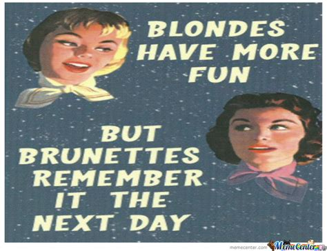 Have Fun Meme - blondes have more fun by drdisaster meme center