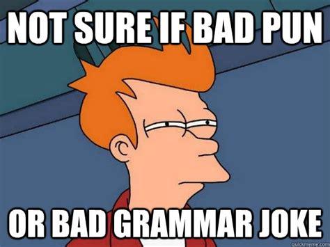 Bad Grammar Meme - not sure if bad pun or bad grammar joke futurama fry quickmeme
