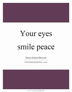 Your eyes smile... Peace And Smile Quotes