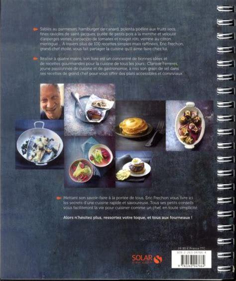 un chef dans votre cuisine livre un chef dans ma cuisine éric frechon éric