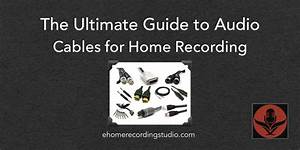 Audio Cables 101  The Ultimate Guide For Home Recording