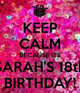KEEP CALM BECAUSE ITS SARAH'S 18th BIRTHDAY! Poster ...