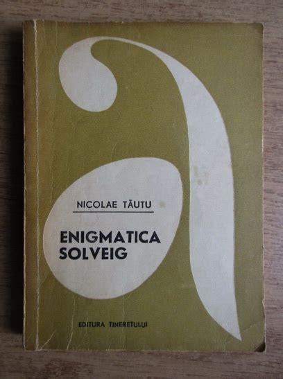 Nicolae Tautu - Enigmatica Solveig - Cumpără