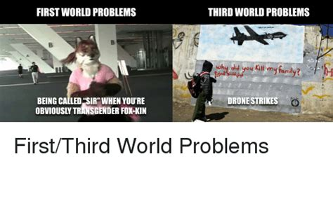 Third World Problems Meme - first world problems being called sir when you re obviously transgender holkin third world