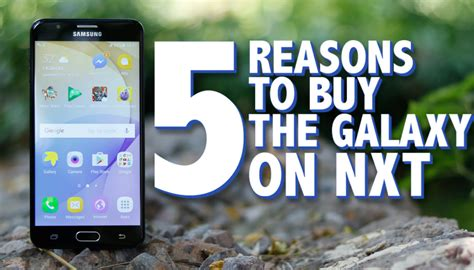 5 reasons to buy the samsung galaxy on nxt smartphone