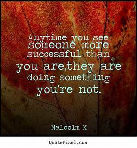 Malcolm X picture quote - Anytime you see someone more ...