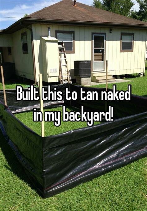 Tanning In The Backyard by Built This To In My Backyard