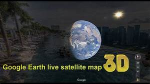 Google Earth Live Satellite Map 3d           2018