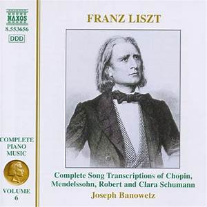 Franz Liszt: Complete Song Transcriptions of Chopin ...