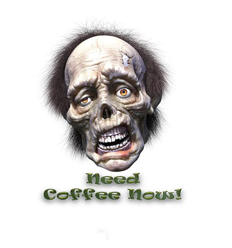 A mathmetician is a device for turning coffee into theormems amazing what coffee and no sense of self preservation can do amdidextrose able to. Need Coffee Now Digital Art by Peter Minister