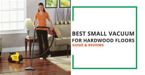 Best Small Vacuum by Best Small Vacuum For Hardwood Floors Guide And Reviews