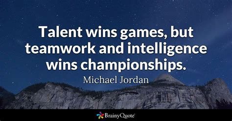 talent wins games  teamwork  intelligence wins