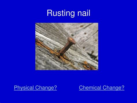 change chemical physical rusting nail ppt powerpoint presentation