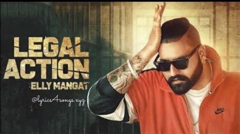 legal action lyrics elly mangat punjabi song video