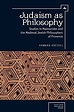 Judaism as Philosophy: Studies in Maimonides and the ...