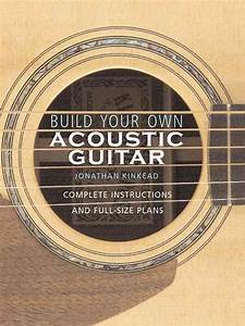 Build Your Own Acoustic Guitar  Complete Instructions And