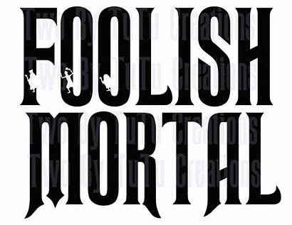Mansion Haunted Foolish Disney Mortal Quotes Diy