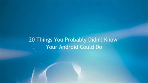 20 Things You Probably Didn't Know Your Android Could Do