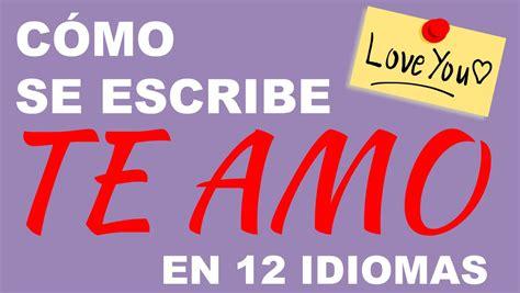 Cómo Se Escribe Te Amo En 12 Idiomas Youtube