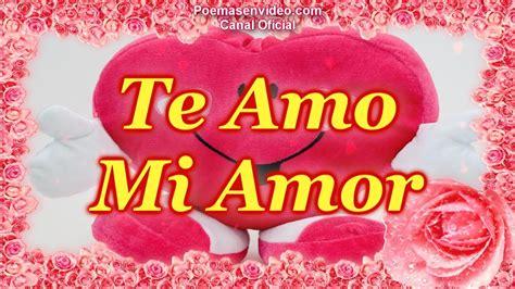te amo mi amor feliz san valentin versos de amor  imagenes youtube