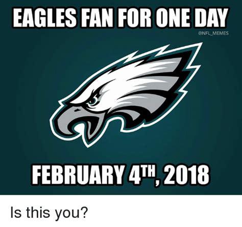 Philadelphia Eagle Memes - eagles fan for one day memes february 4th 2018 is this you philadelphia eagles meme on me me