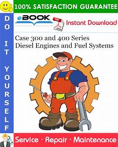 Case 300 And 400 Series Diesel Engines And Fuel Systems