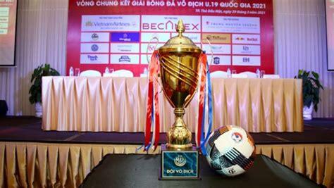 Kết quả cập nhật trên hệ thống trước khi. Xem trực tiếp vòng chung kết U19 Quốc gia 2021 ở đâu, trên kênh nào?