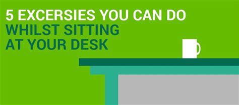 exercises you can do at your desk how to stay fit at work exercise at your desk kit out