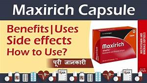 Maxirich Capsule Benefits   Uses  Sideeffect  Precaution  U0026 How To Use Full Review