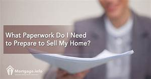 what paperwork do i need to prepare to sell my home With what documents do i need to refinance my mortgage