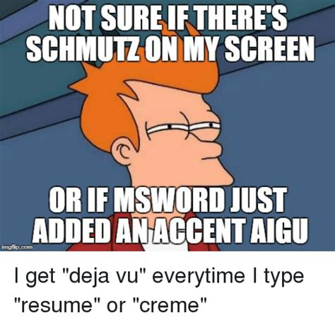 Deja Vu Memes - not sure ifthere s schmutzon my sgreen or ifmsword just addedanaccent aigu imgflipcom deja vu