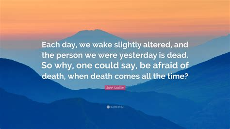 john updike quote  day  wake slightly altered