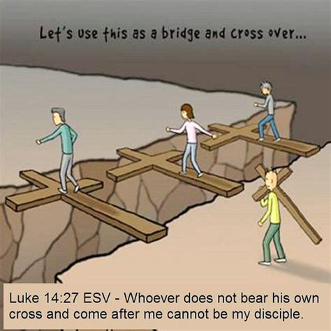 Luke 1427 English Standard Version  Whoever Does Not Bear His Own Cross And Come After Me