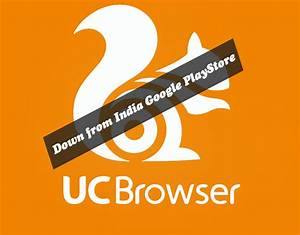 UC Browser Removed from Google Play Store, Here's the ...