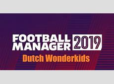 The Dutch Wonderkids of Football Manager 2019 Football