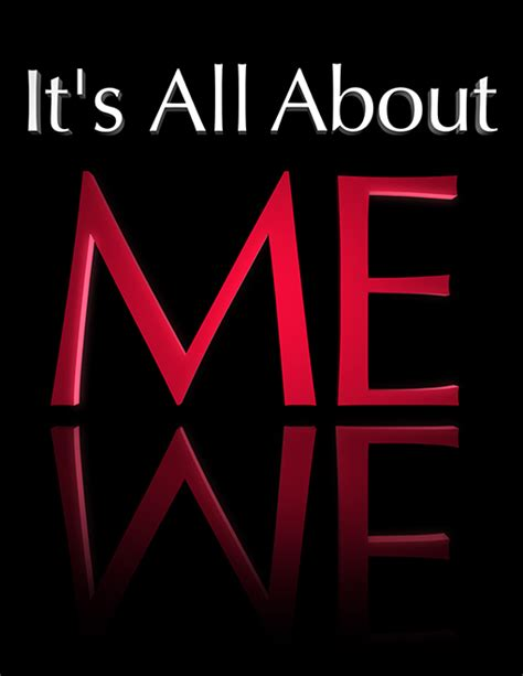 all about me it s all about me