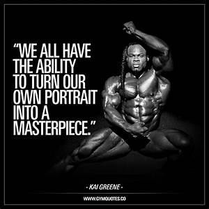 We all have the... Kai Greene Quotes