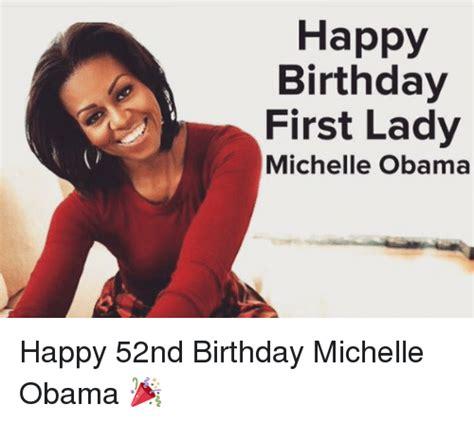 Happy Birthday Obama Meme - happy birthday first lady michelle obama happy 52nd birthday michelle obama birthday meme on