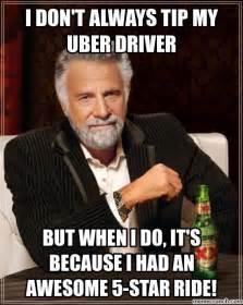 Uber Memes - i don t always tip my uber driver